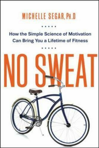 No Sweat How The Simple Science Of Motivation Can Bring You A Lifetime Of Fitn - $11.41