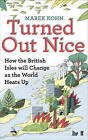 Turned Out Nice: How the British Isles Will Change as the World Heats Up by Marek Kohn (Paperback, 2010)
