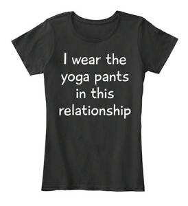 I-Wear-The-Yoga-Pants-Funny-In-This-Relationship-Women-039-s-Premium-Tee-T-Shirt