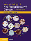 Neuropathology of Neurodegenerative Diseases Book and Online: A Practical Guide by Cambridge University Press (Mixed media product, 2014)