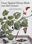 Great Natural History Books and Their Creators by Ray Desmond (Hardback, 2003)