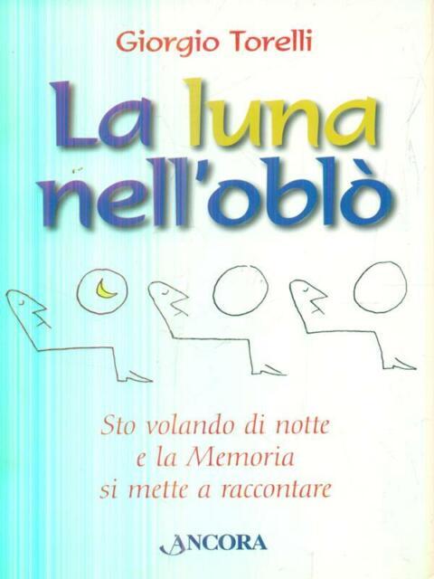 LA LUNA NELL'OBLO'  TORELLI GIORGIO ANCORA 2007