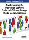 Revolutionizing the Interaction Between State and Citizens Through Digital Communications by Sam B. Edwards, Diogo Santos (Hardback, 2014)