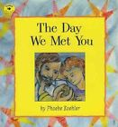 The Day We MET You by Phoebe Koehler 9780689809644 Paperback 1997