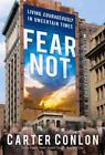 Fear Not : Living Courageously in Uncertain Times by Carter Conlon (2012, Hardcover)