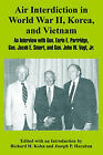 Air Interdiction in World War II, Korea, and Vietnam: An Interview with General. Earle E. Partridge, Gen. Jacob E. Smart, and Gen. John W. Vogt, JR. by University Press of the Pacific (Paperback / softback, 2005)