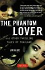 Phantom Lover and Other Thrilling Tales of Thailand by Jim Algie (Paperback, 2014)