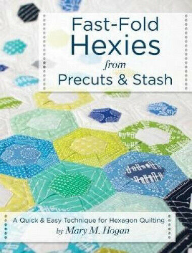 Fast-Fold Hexies from Precuts & Stash  : A Quick & Easy Technique for Hexagon