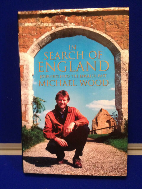 In Search of England by Michael Wood Journeys into the English Past History Myth