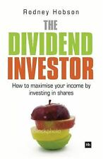 The Dividend Investor : How to Maximise Your Income by Investing in Shares by...
