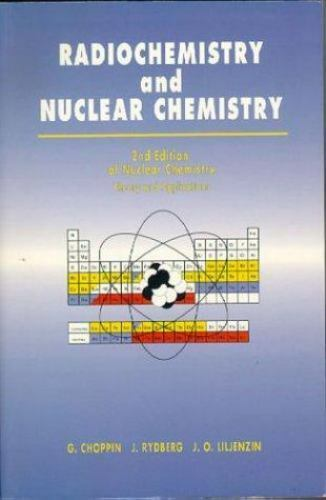 Radiochemistry and Nuclear Chemistry : Nuclear Chemistry, Theory and...