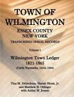 Town of Wilmington, Essex County, New York, Transcribed Serial Records: Volume 1, Town Ledger, 1821-1865 (Cattle Earmarks 1820s-1884) by Tina Didreckson, Jr Harold Hinds, Matthew H Ottinger, Harold E Hinds (Paperback / softback, 2013)