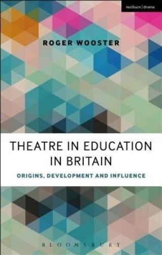 Theatre in Education in Britain. Origins, Development and Influence by Wooster,