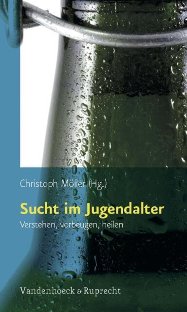 Christoph Möller - Sucht im Jugendalter. Verstehen, vorbeugen, heilen - Signiert