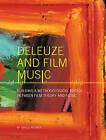 Deleuze and Film Music: Building a Methodological Bridge Between Film Theory and Music by Gregg Redner (Paperback, 2010)