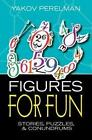 Figures for Fun: Stories, Puzzles and Conundrums by Yakov I. Perelman (Paperback, 2015)