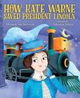 How Kate Warne Saved President Lincoln: The Story Behind the Nation's First Woman Detective by Elizabeth Van Steenwyk (Hardback, 2016)