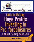 The Foreclosures.Com Guide to Making Huge Profits: Investing in Pre-foreclosures without Selling Your Soul by Alexis McGee (Paperback, 2007)