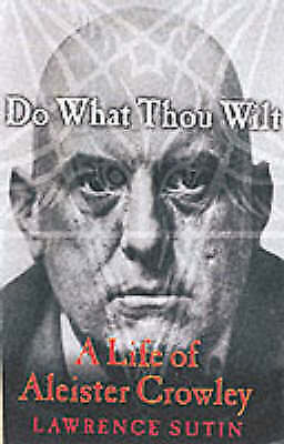 1 of 1 - Do What Thou Wilt: A Life of Aleister Crowley by Lawrence Sutin..lnf386