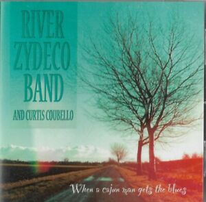 RIVER-ZYDECO-BAND-amp-CURTIS-COUBELLO-when-a-cajun-man-gets-the-blues-CD