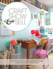 Craft, Show & Sell: How to Build Your Craft Business at Home, Online and in the Marketplace by Torie Jayne (Paperback, 2013)