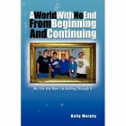 World With No End From Beginning and Continuing 9781453586976 by Kelly Murphy