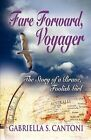 Fare Forward, Voyager: The Story of a Brave, Foolish Girl by Gabriella S. Cantoni (Paperback, 2013)