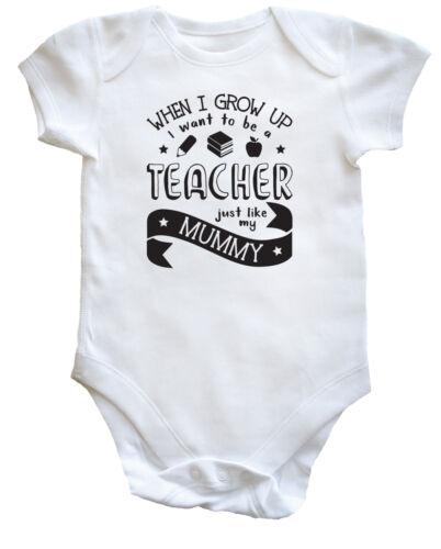 When I Grow Up I Want to be a Teacher Just Like My Mummy baby vest boys girls