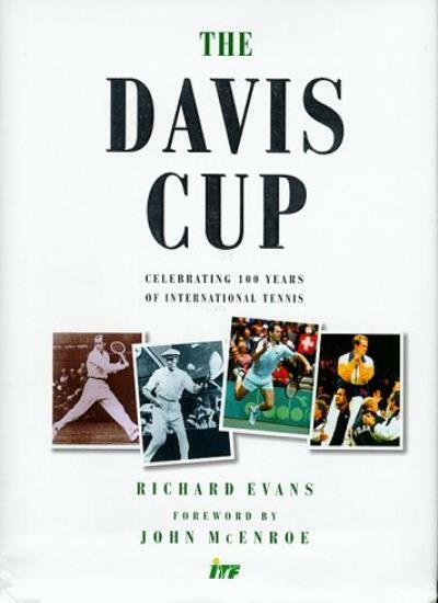 The Davis Cup: Celebrating 100 Years of International Tennis By Richard Evans,