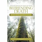 Befriending Death: Over 100 Essayists on Living and Dying by Alfred G Killilea, Michael Vocino (Paperback / softback, 2014)
