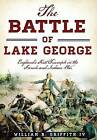 The Battle of Lake George: England's First Triumph in the French and Indian War by William R Griffith IV (Paperback / softback, 2016)