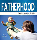 Fatherhood: The Essential Guide by Tim Atkinson (Paperback, 2011)