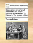 Observations on Venereal Complaints, and on the Methods Recommended for Their Cure. the Second Edition. by Thomas Gataker (Paperback / softback, 2010)