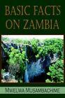 Basic Facts on Zambia by Mwelwa Musambachime 1420818082 Authorhouse 2005