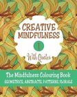 Creative Mindfulness: The Mindfulness Colouring Book, Geometrics, Abstracts, Patterns, Florals: No.1 by Mia Harper (Paperback, 2016)