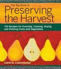 The Big Book of Preserving the Harvest : 150 Recipes for Freezing, Canning, Drying and Pickling Fruits and Vegetables by Carol W. Costenbader (2002, Paperback)