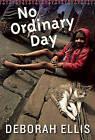 No Ordinary Day by Deborah Ellis (Hardback, 2011)