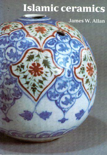 Islamic Ceramics (Ashmolean Handbooks S.) by Allan, James W. Paperback Book The
