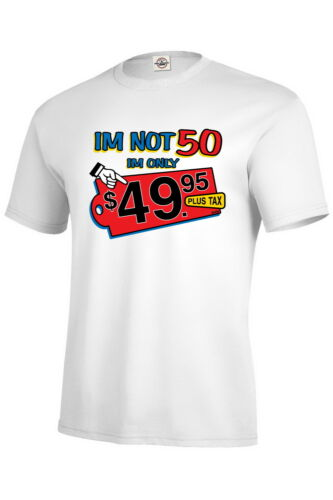 I/'m Not 50 I/'m Only $49.95 Plus Tax Funny Birthday t shirt adult graphic tee a39