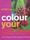 The Royal Horticultural Society: Colour Your Garden by Jill Billington, Rhs (Hardback, 2002)