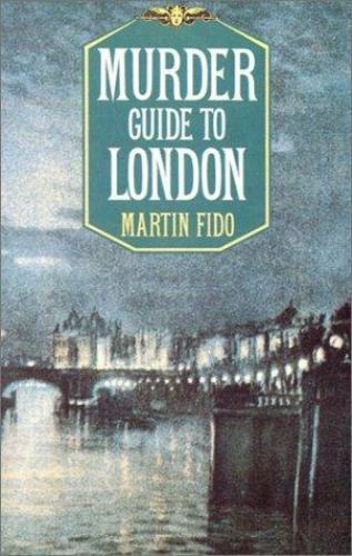 Murder Guide to London by Martin Fido
