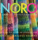 Noro: Meet the Man Behind the Legendary Yarn - Knit 40 Fabulous Designs by Cornelia Tuttle Hamilton (Hardback, 2009)