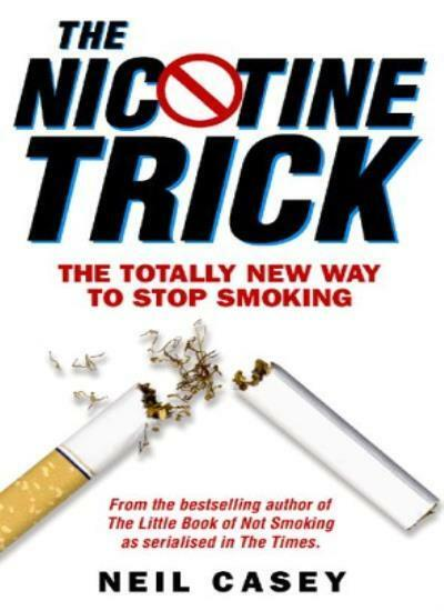 The Nicotine Trick: The Totally New Way To Stop Smoking-Neil Casey
