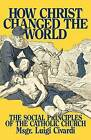How Christ Changed the World by Msgr. Luigi Civardi (Paperback, 1991)