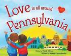 Love Is All Around Pennsylvania by Wendi Silvano (Hardback, 2016)