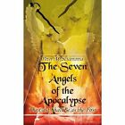 The Seven Angels of the Apocalypse (Second Edition) by Peter Sciarrotta (Paperback, 2007)