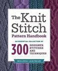 The knit stitch pattern handbook: An essential collection of 300 designer stitches and techniques by Melissa Leapman (Paperback, 2013)