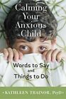 Calming Your Anxious Child: Words to Say and Things to Do by Kathleen Trainor (Hardback, 2016)