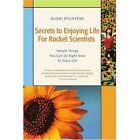 Secrets to Enjoying Life for Rocket Scientists 9780595426416 by Kushi Efunyemi
