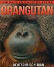Orangutan: Beautiful Pictures & Interesting Facts Children Book about Orangutans by Deutsche Don Juan (Paperback / softback, 2015)